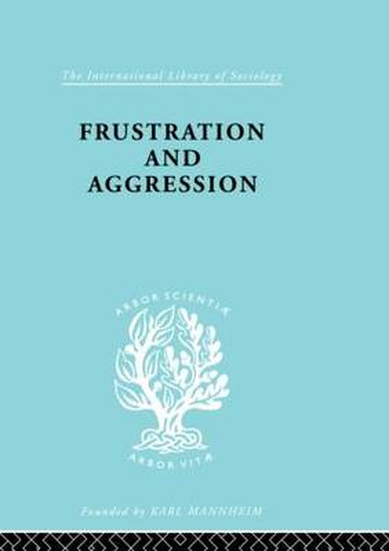 Frustration & Aggressn Ils 245 - International Library of Sociology (Hardback)