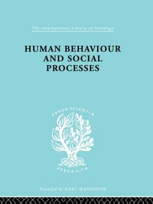 Human Behavior and Social Processes: An Interactionist Approach - International Library of Sociology (Hardback)