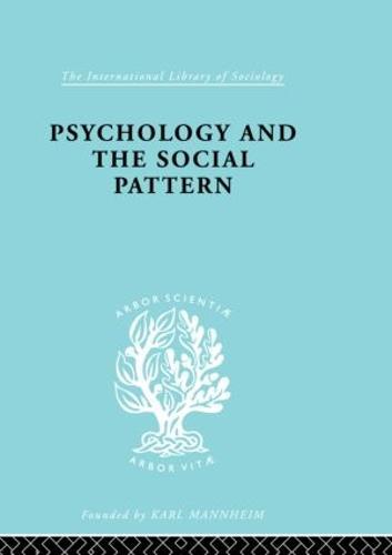 Psychology and the Social Pattern - International Library of Sociology (Hardback)