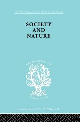 Society and Nature: A Sociological Inquiry - International Library of Sociology (Hardback)