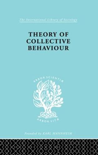 Theory Collectve Behav Ils 258 - International Library of Sociology (Hardback)