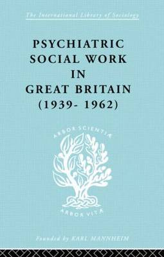 Psych Soc Work Gt Brit Ils 264 - International Library of Sociology (Hardback)