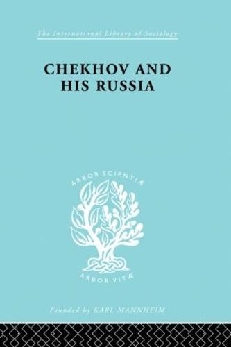 Chekhov & His Russia Ils 267 - International Library of Sociology (Hardback)