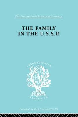 The Family in the USSR - International Library of Sociology (Hardback)