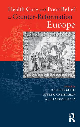 Health Care and Poor Relief in Counter-Reformation Europe (Hardback)