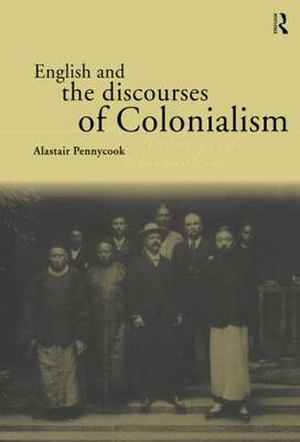 English and the Discourses of Colonialism - The Politics of Language (Hardback)