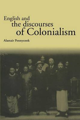 English and the Discourses of Colonialism - The Politics of Language (Paperback)