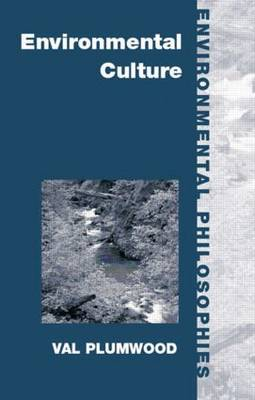 Environmental Culture: The Ecological Crisis of Reason - Environmental Philosophies (Paperback)