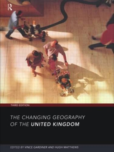The Changing Geography of the UK 3rd Edition (Hardback)