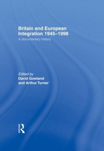 Britain and European Integration, 1945 - 1998: A Documentary History (Hardback)