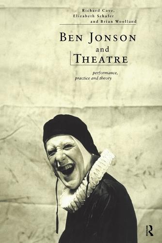 Ben Jonson and Theatre: Performance, Practice and Theory (Paperback)
