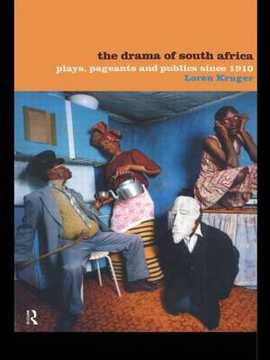 The Drama of South Africa: Plays, Pageants and Publics Since 1910 (Paperback)