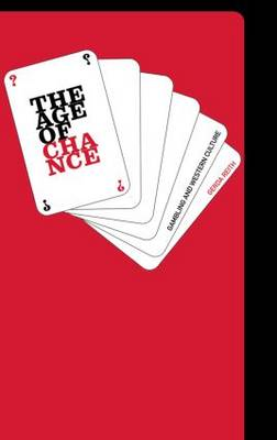 The Age of Chance: Gambling in Western Culture - Routledge Studies in Social and Political Thought (Hardback)