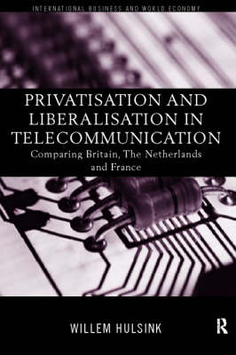 Privatisation and Liberalisation in European Telecommunications: Comparing Britain, the Netherlands and France - Routledge Studies in International Business and the World Economy (Hardback)