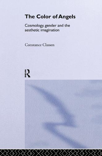 The Colour of Angels: Cosmology, Gender and the Aesthetic Imagination (Hardback)