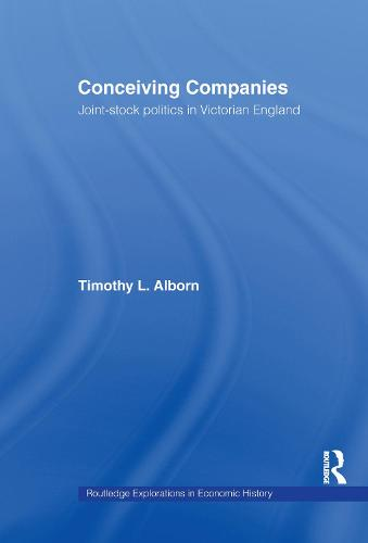 Conceiving Companies: Joint Stock Politics in Victorian England (Hardback)