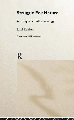 The Struggle For Nature: A Critique of Environmental Philosophy - Environmental Philosophies (Hardback)