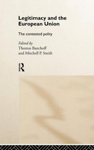 Legitimacy and the European Union: The Contested Polity (Hardback)