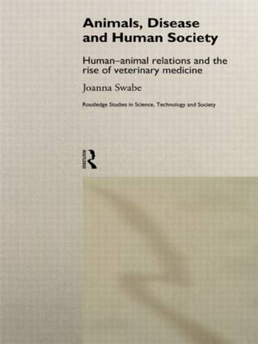 Animals, Disease and Human Society: Human-animal Relations and the Rise of Veterinary Medicine - Routledge Studies in Science, Technology and Society (Hardback)