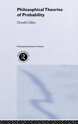 Philosophical Theories of Probability - Philosophical Issues in Science (Hardback)
