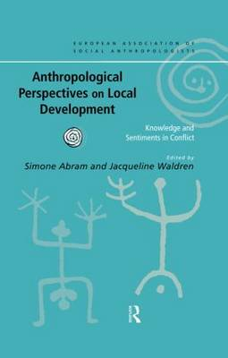 Anthropological Perspectives on Local Development: Knowledge and sentiments in conflict - European Association of Social Anthropologists (Hardback)