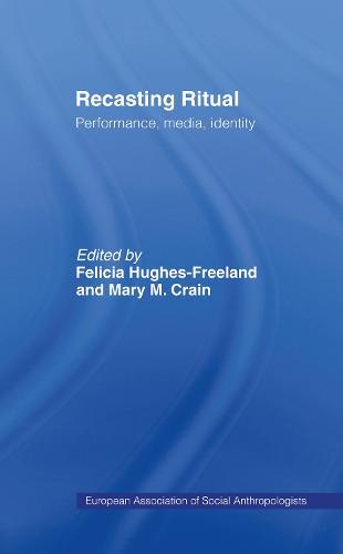 Recasting Ritual: Performance, Media, Identity - European Association of Social Anthropologists (Hardback)