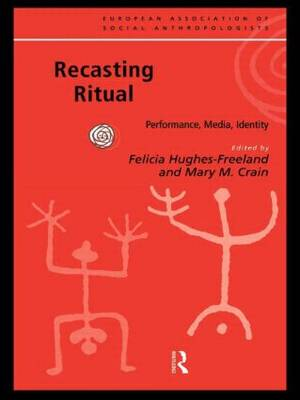 Recasting Ritual: Performance, Media, Identity - European Association of Social Anthropologists (Paperback)
