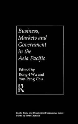Business, Markets and Government in the Asia-Pacific: Competition Policy, Convergence and Pluralism - PAFTAD Pacific Trade and Development Conference Series (Hardback)