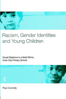 Racism, Gender Identities and Young Children: Social Relations in a Multi-Ethnic, Inner City Primary School (Paperback)