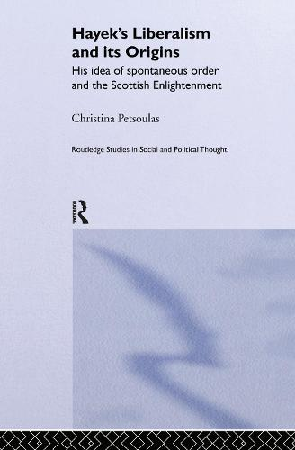 Hayek's Liberalism and Its Origins: His Idea of Spontaneous Order and the Scottish Enlightenment - Routledge Studies in Social and Political Thought 25 (Hardback)