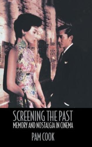 Screening the Past: Memory and Nostalgia in Cinema (Hardback)
