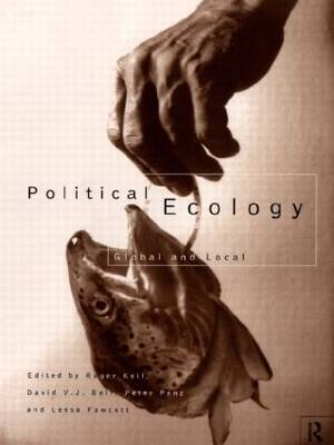 Political Ecology: Global and Local - Routledge Studies in Governance and Change in the Global Era (Hardback)