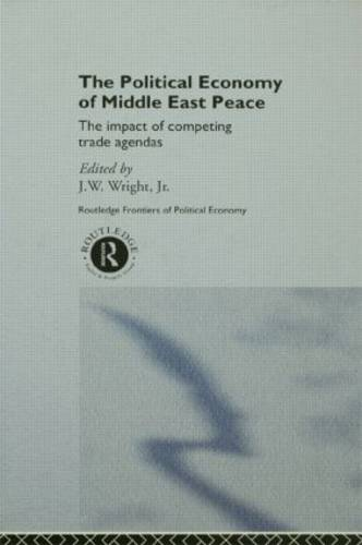 The Political Economy of Middle East Peace: The Impact of Competing Trade Agendas - Routledge Frontiers of Political Economy 19 (Hardback)