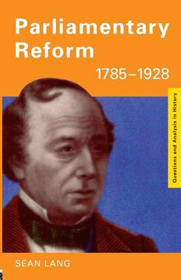 Parliamentary Reform 1785-1928 - Questions and Analysis in History (Paperback)