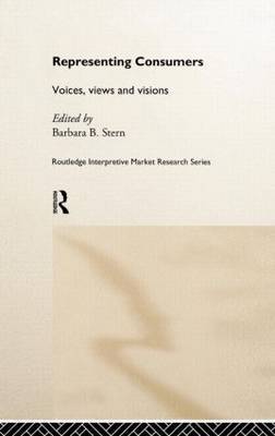 Representing Consumers: Voices, Views and Visions - Routledge Interpretive Marketing Research (Hardback)