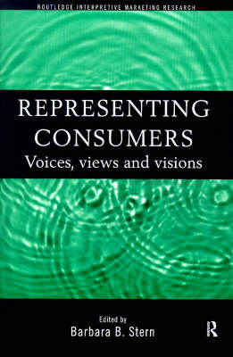 Representing Consumers: Voices, Views and Visions - Routledge Interpretive Marketing Research (Paperback)