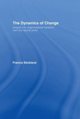 The Dynamics of Change: Insights into Organisational Transition from the Natural World (Hardback)