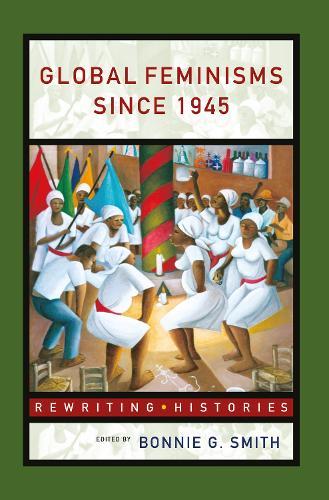 Global Feminisms Since 1945 - Rewriting Histories (Hardback)