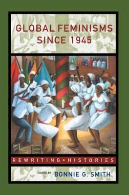 Global Feminisms Since 1945 - Rewriting Histories (Paperback)