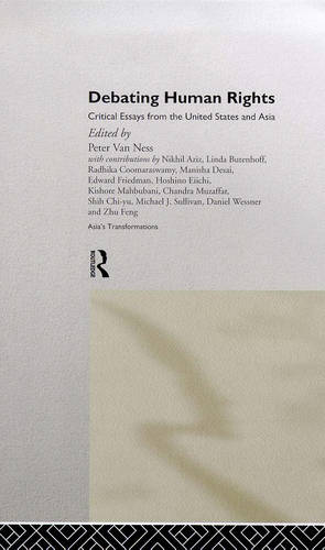 Debating Human Rights: Critical Essays from the United States and Asia - Asia's Transformations (Hardback)