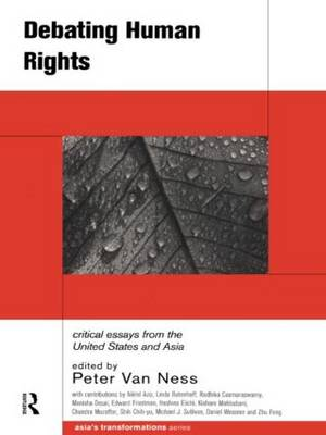 Debating Human Rights: Critical Essays from the United States and Asia - Asia's Transformations (Paperback)