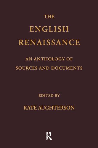 The English Renaissance: An Anthology of Sources and Documents (Hardback)
