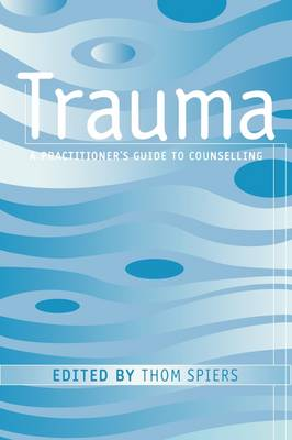 Trauma: A Practitioner's Guide to Counselling (Paperback)