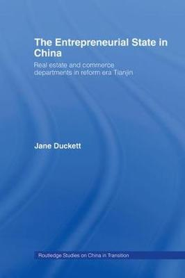 The Entrepreneurial State in China: Real Estate and Commerce Departments in Reform Era Tianjin - Routledge Studies on China in Transition (Hardback)