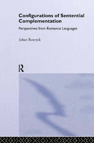 Configurations of Sentential Complementation: Perspectives from Romance Languages - Routledge Leading Linguists (Hardback)