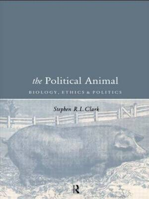 The Political Animal: Biology, Ethics and Politics (Paperback)