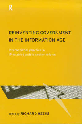 Reinventing Government in the Information Age: International Practice in IT-Enabled Public Sector Reform - Routledge Research in Information Technology and Society (Hardback)