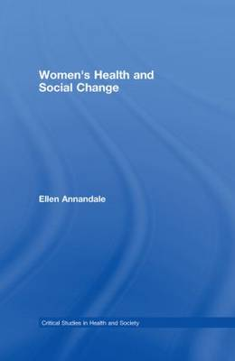 Women's Health and Social Change - Critical Studies in Health and Society (Hardback)