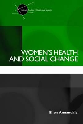 Women's Health and Social Change - Critical Studies in Health and Society (Paperback)