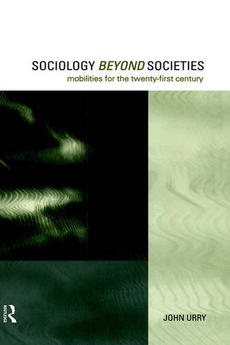 Sociology Beyond Societies: Mobilities for the Twenty-First Century - International Library of Sociology (Hardback)